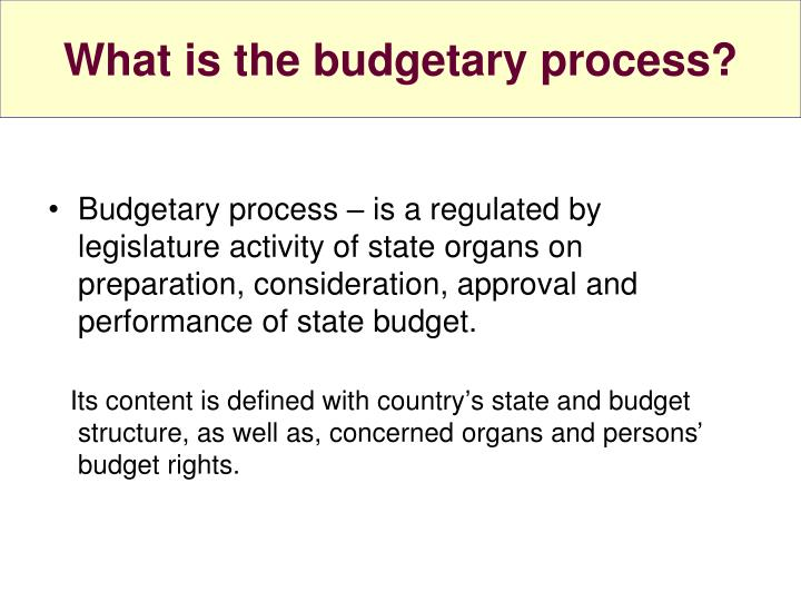 What is the budgetary process?