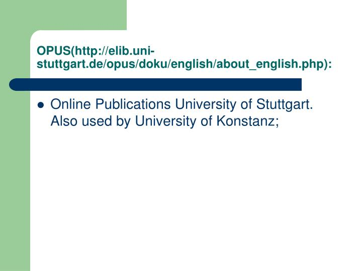 OPUS(http://elib.uni-stuttgart.de/opus/doku/english/about_english.php):