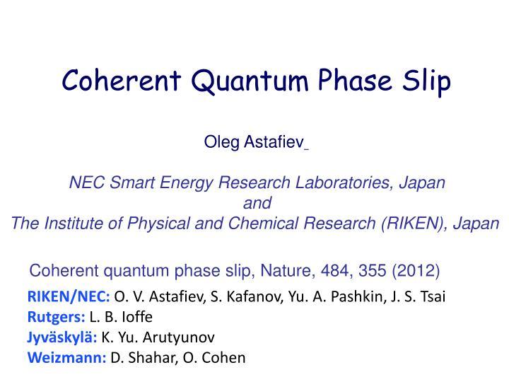Coherent quantum phase slip, Nature, 484, 355 (2012)