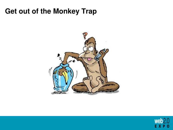 Get out of the Monkey Trap