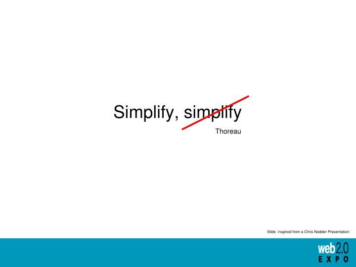 Simplify, simplify