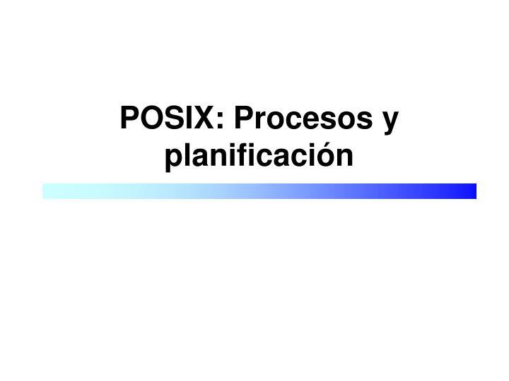 POSIX: Procesos y planificación
