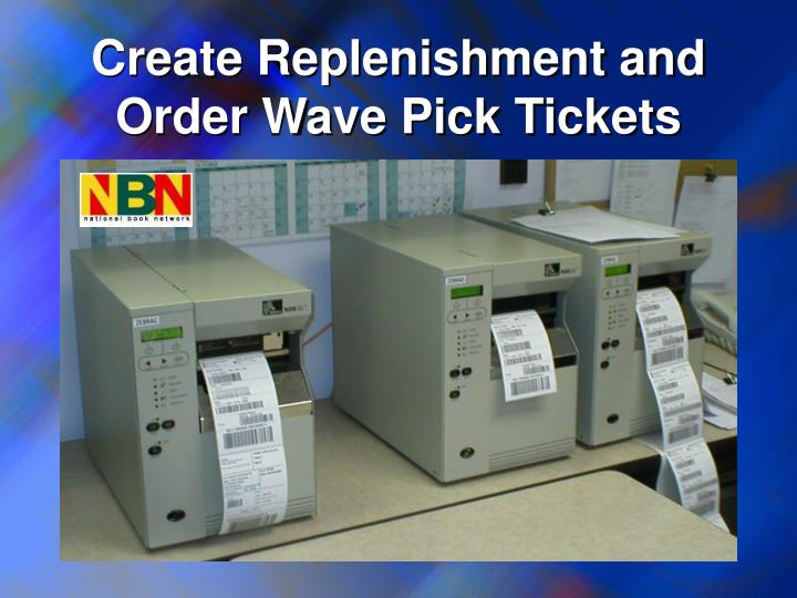 Create Replenishment and Order Wave Pick Tickets