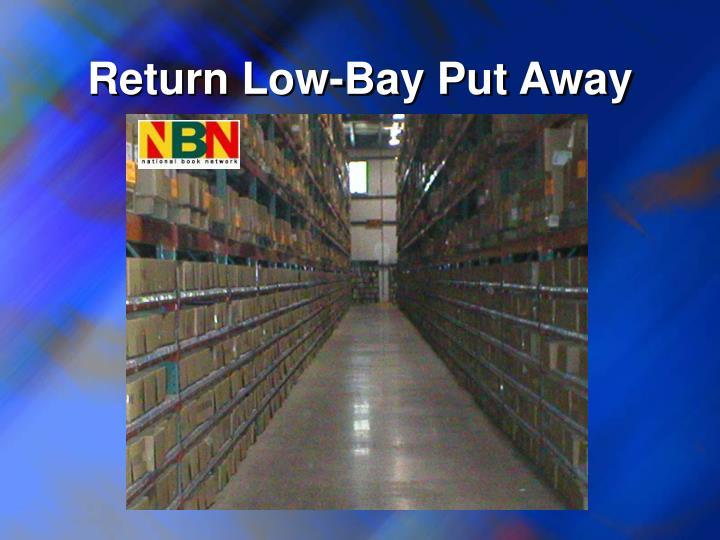 Return Low-Bay Put Away