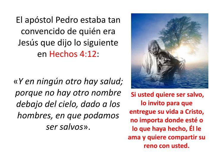 El apóstol Pedro estaba tan convencido de quién era Jesús que dijo lo siguiente en
