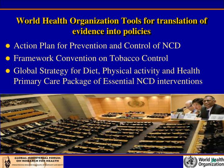 World Health Organization Tools for translation of evidence into policies