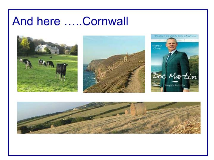 And here …..Cornwall