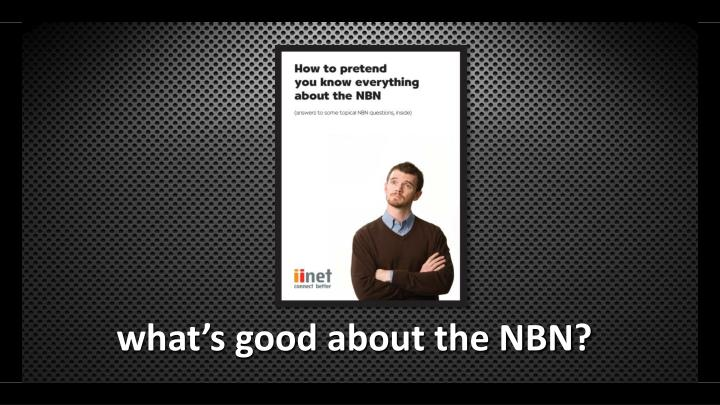 what's good about the NBN?