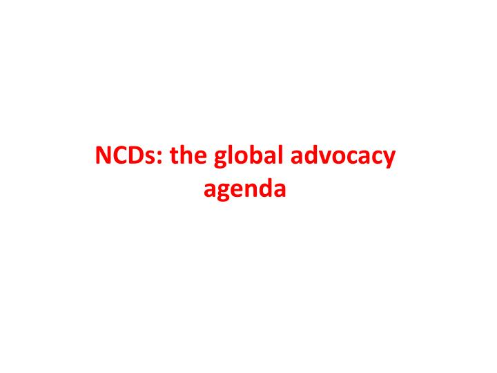 NCDs: the global advocacy agenda