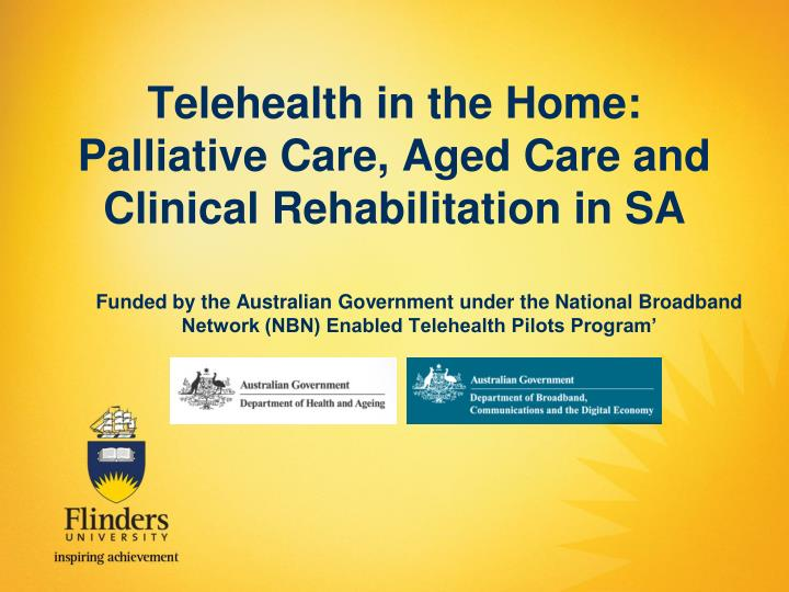 Telehealth in the Home: Palliative Care, Aged Care and Clinical Rehabilitation in SA