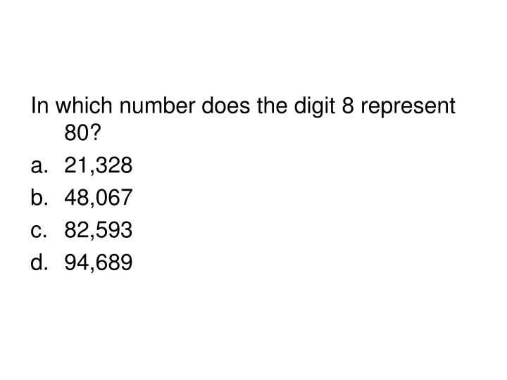 In which number does the digit 8 represent 80?