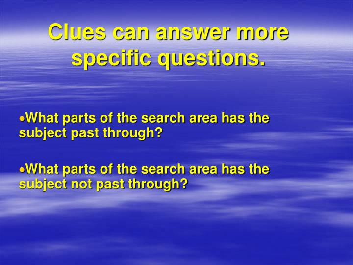 Clues can answer more specific questions.