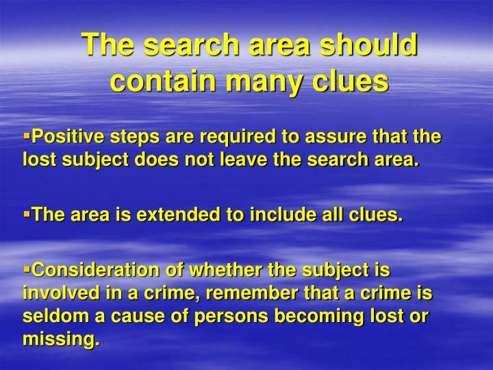 The search area should contain many clues
