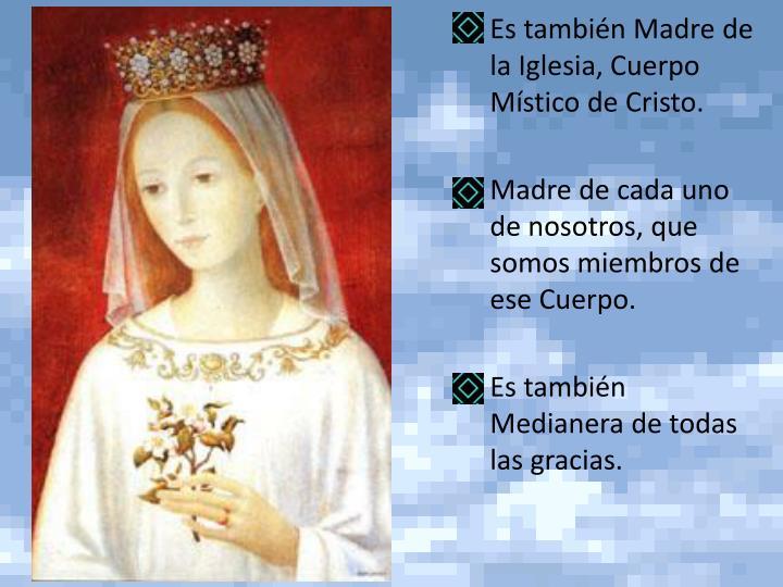 Es también Madre de la Iglesia, Cuerpo Místico de Cristo.