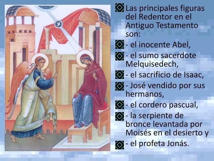 Las principales figuras del Redentor en el Antiguo Testamento son: