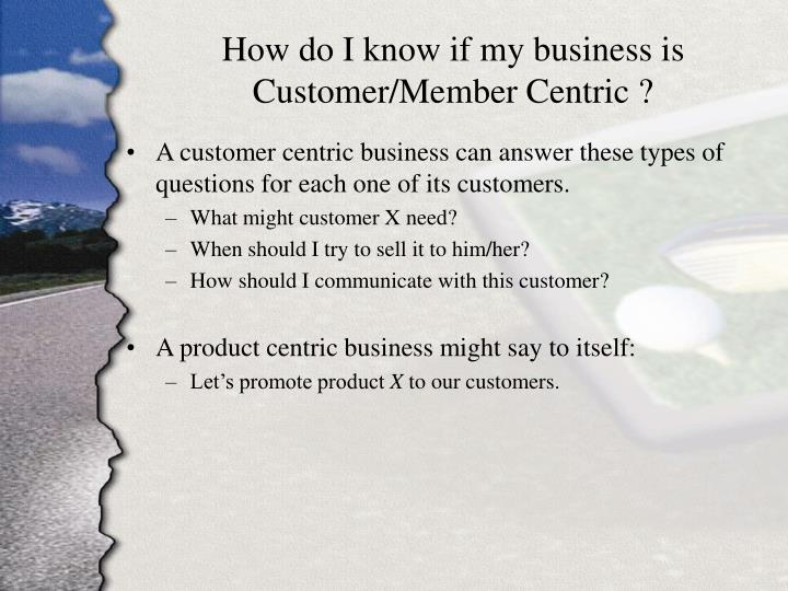How do I know if my business is Customer/Member Centric ?