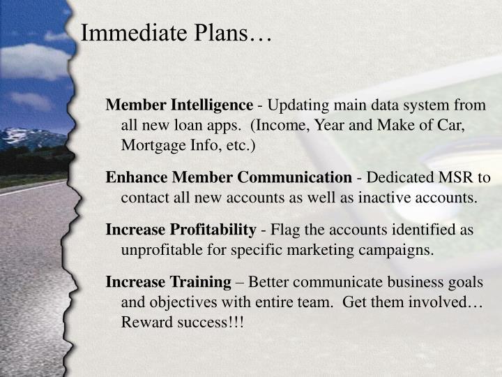 Immediate Plans…