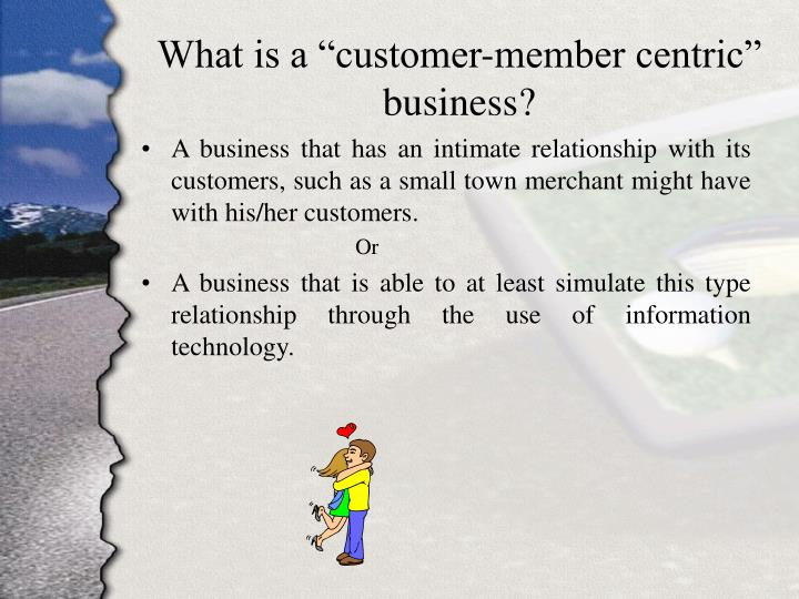 """What is a """"customer-member centric"""" business?"""