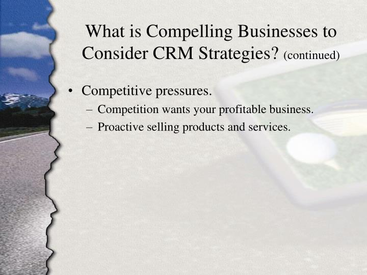 What is Compelling Businesses to  Consider CRM Strategies?