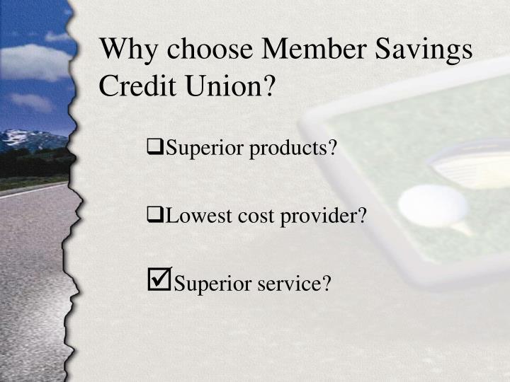 Why choose Member Savings Credit Union?