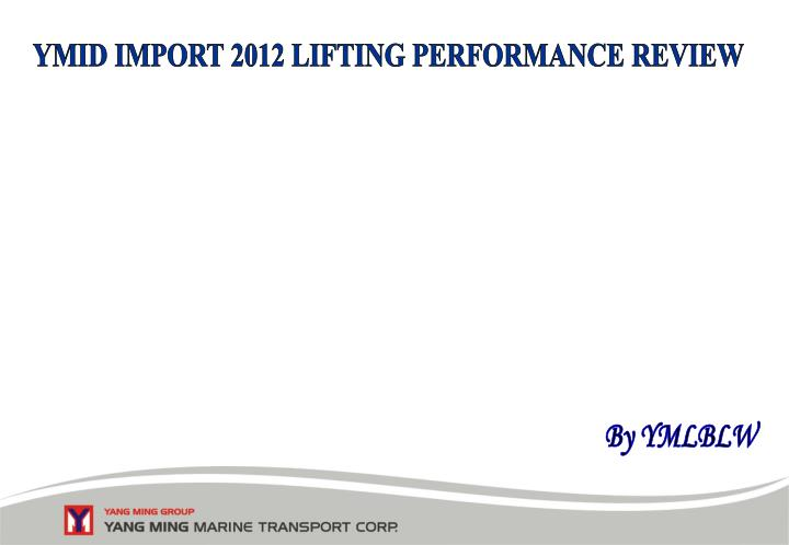 YMID IMPORT 2012 LIFTING PERFORMANCE REVIEW