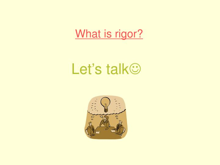 What is rigor?