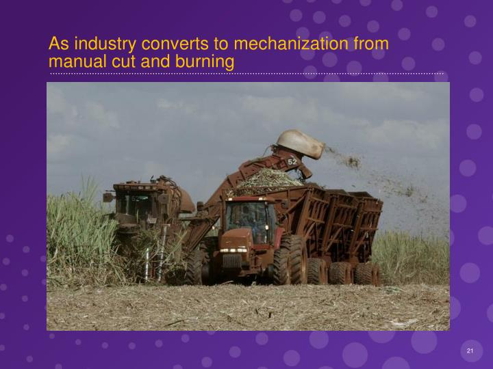 As industry converts to mechanization from manual cut and burning