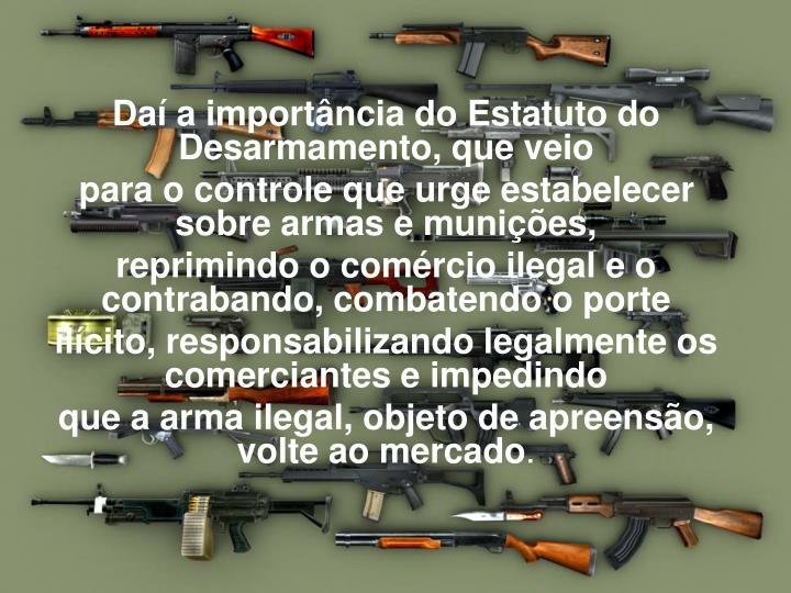 Daí a importância do Estatuto do Desarmamento, que veio