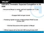 indicative timetable expected completion in 2q 2008