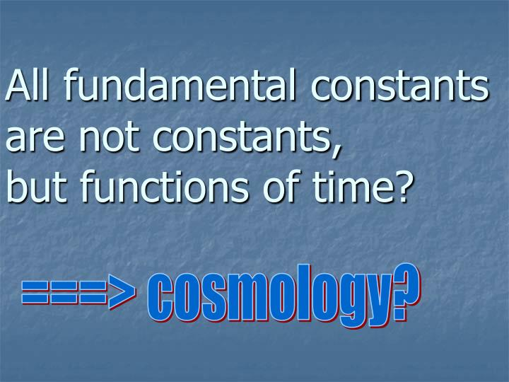 All fundamental constants are not constants,