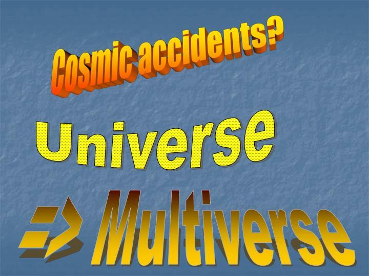 Cosmic accidents?