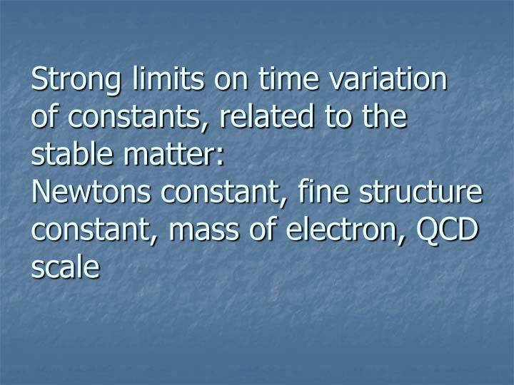 Strong limits on time variation of constants, related to the stable matter: