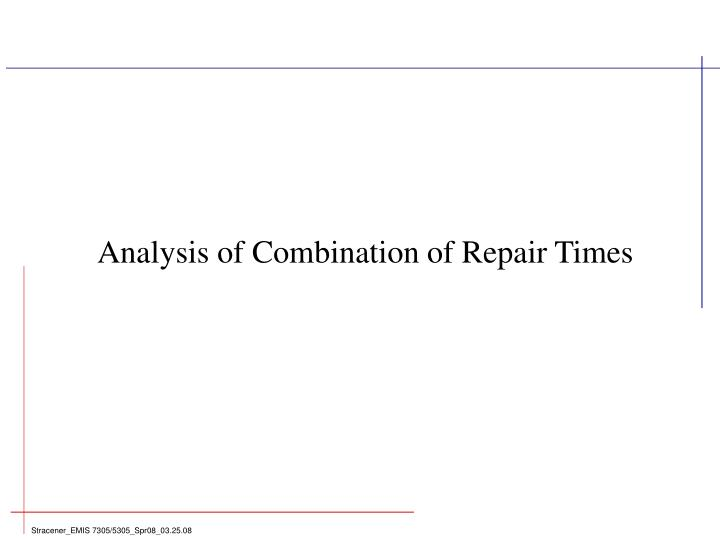 Analysis of Combination of Repair Times