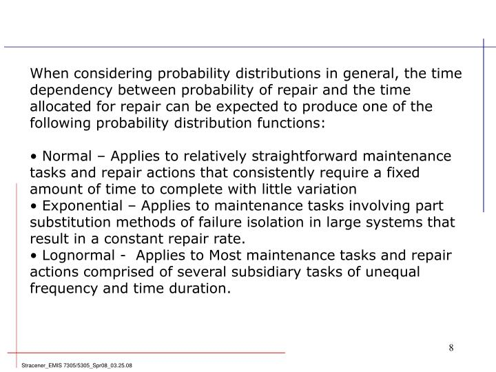 When considering probability distributions in general, the time dependency between probability of repair and the time allocated for repair can be expected to produce one of the following probability distribution functions: