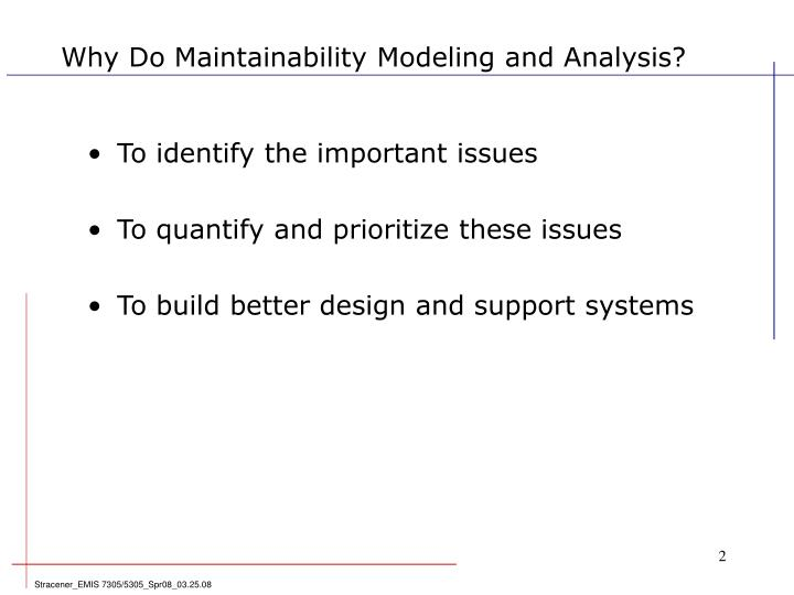Why Do Maintainability Modeling and Analysis?