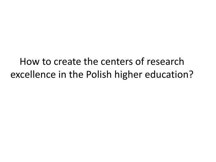 How to create the centers of research excellence in the Polish higher edu