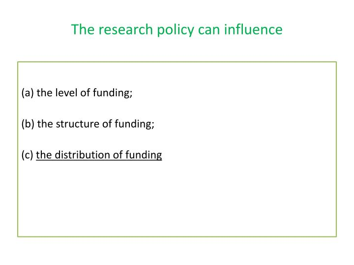The research policy can influence
