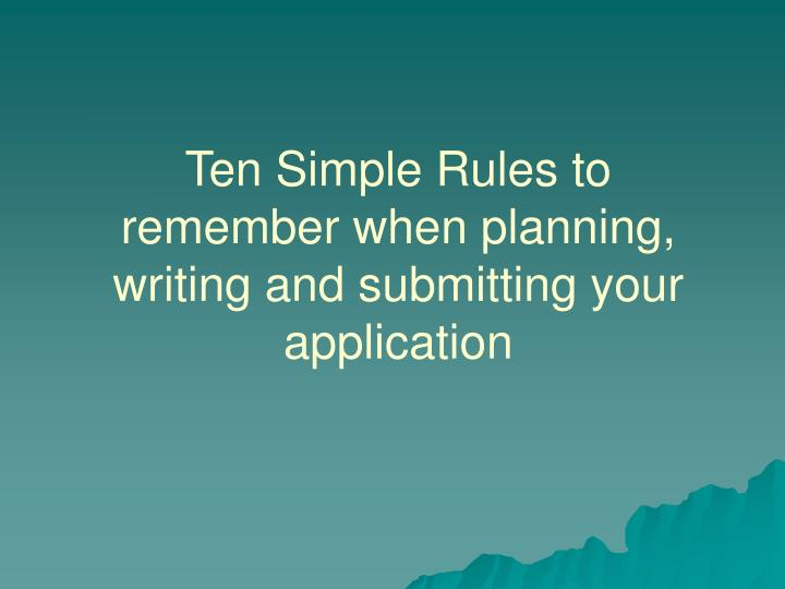 Ten Simple Rules to remember when planning, writing and submitting your application