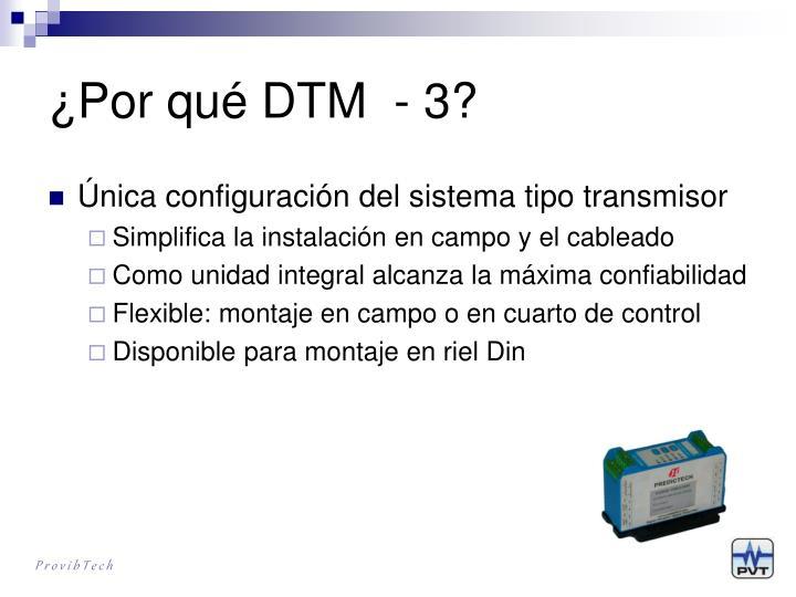 ¿Por qué DTM  - 3?