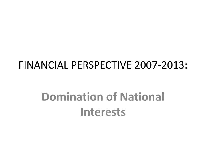 FINANCIAL PERSPECTIVE 2007-2013: