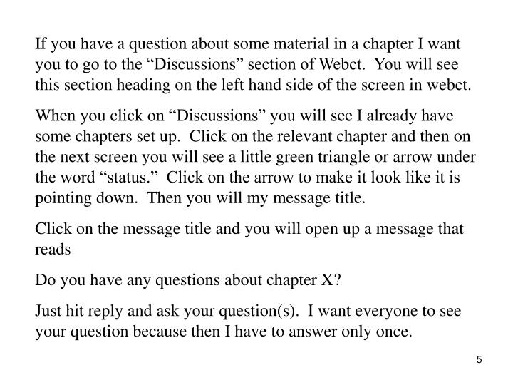 """If you have a question about some material in a chapter I want you to go to the """"Discussions"""" section of Webct.  You will see this section heading on the left hand side of the screen in webct."""