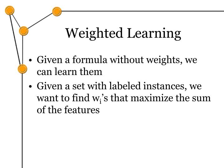 Weighted Learning