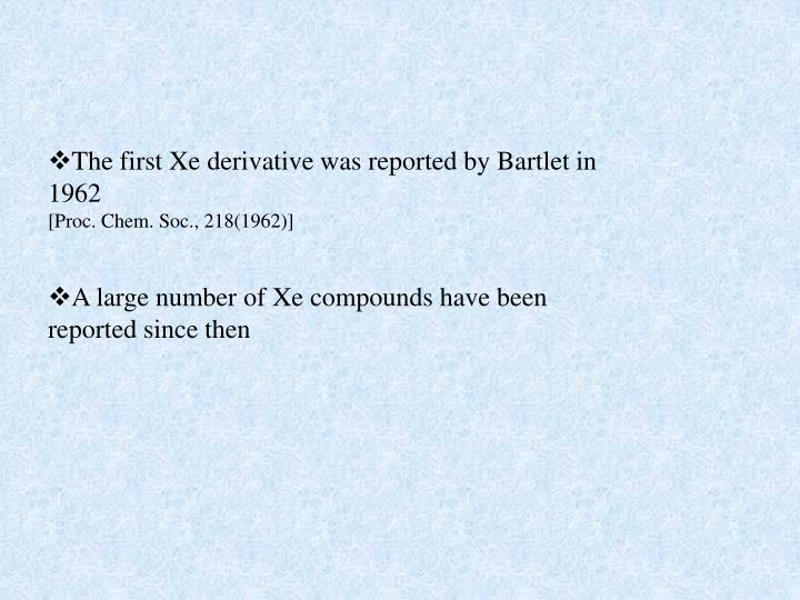 The first Xe derivative was reported by Bartlet in 1962