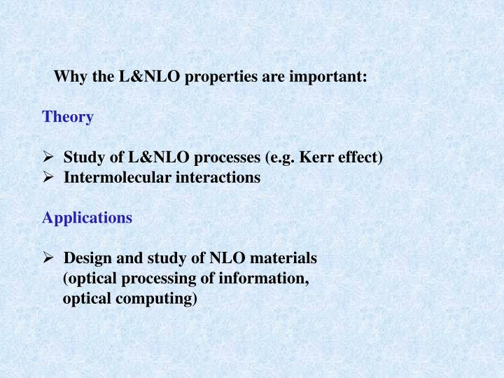 Why the L&NLO properties are important: