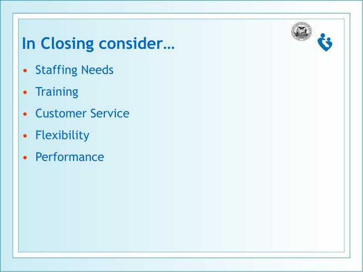In Closing consider…