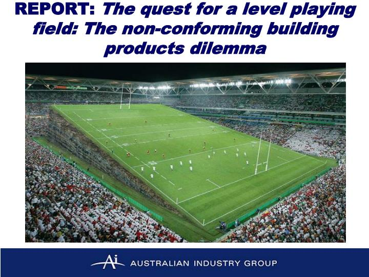 Report the quest for a level playing field the non conforming building products dilemma