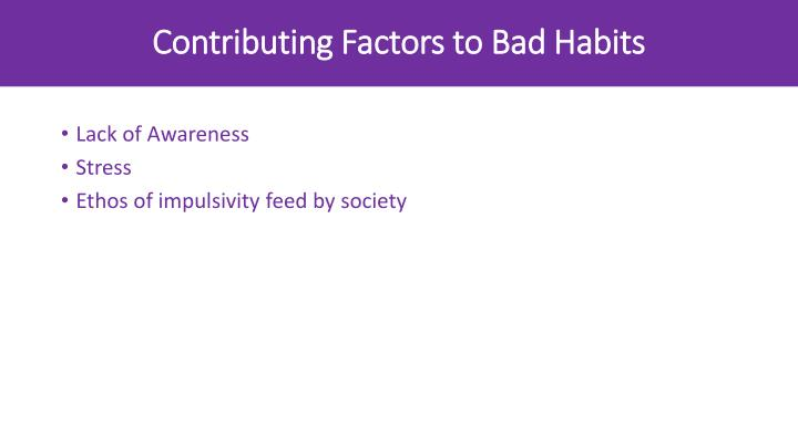 Contributing Factors to Bad Habits