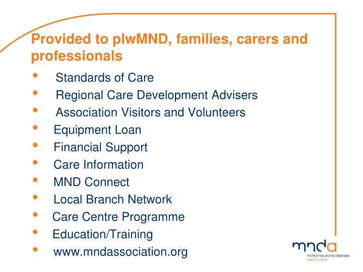 Provided to plwMND, families, carers and professionals