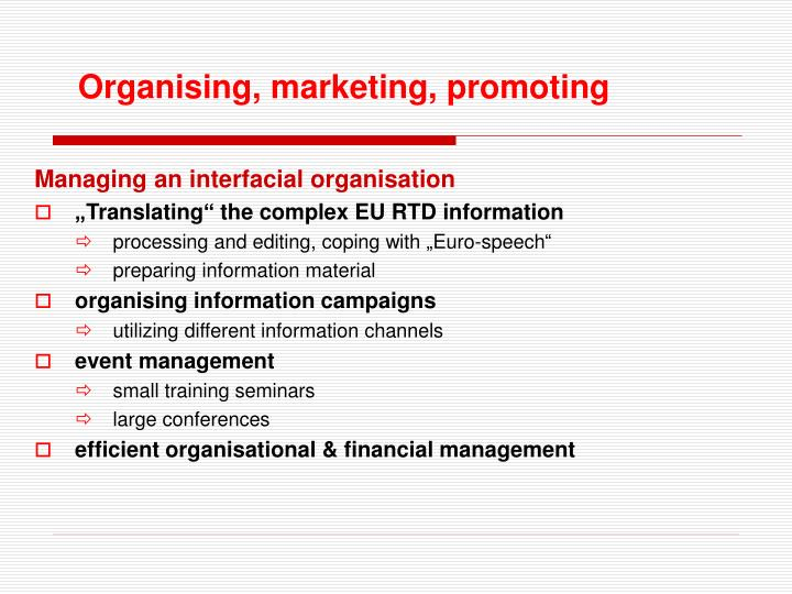 Organising, marketing, promoting