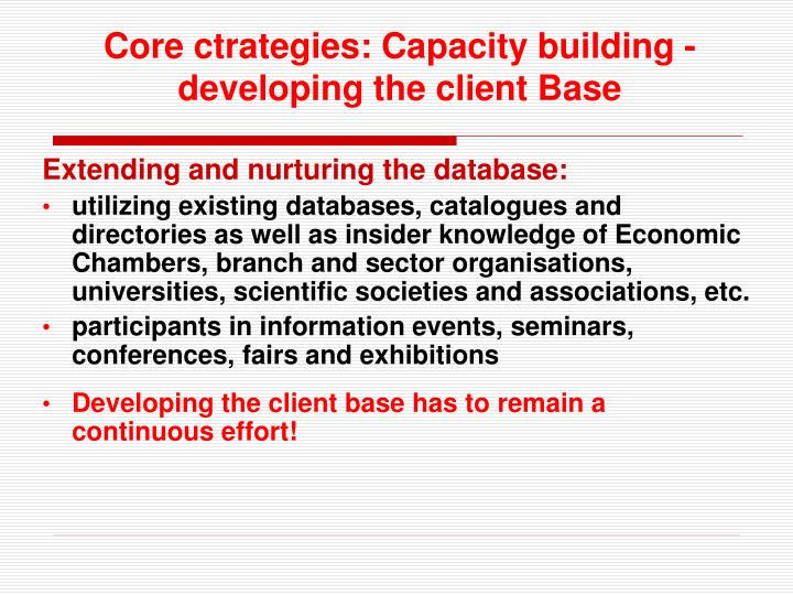 Core ctrategies: Capacity building -  developing the client Base